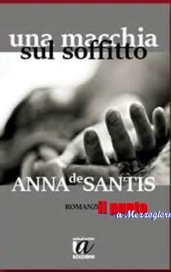 """""""Una macchia sul soffitto"""" il nuovo romanzo di Anna De Santis, amore, intrighi e passione"""
